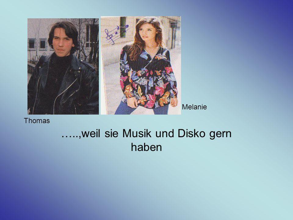 …..,weil sie Musik und Disko gern haben Thomas Melanie