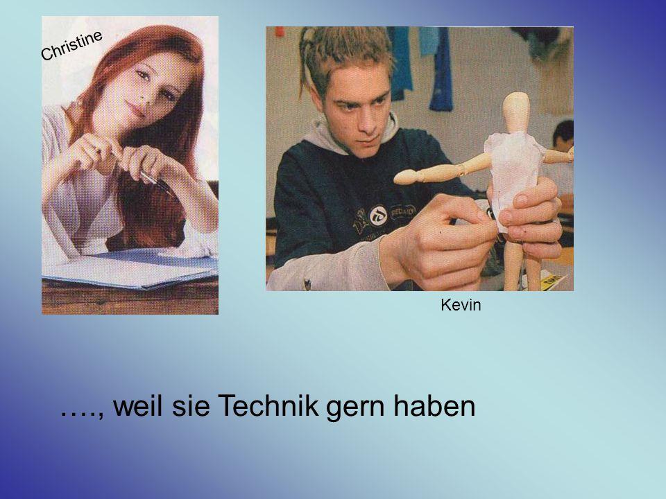 …., weil sie Technik gern haben Christine Kevin