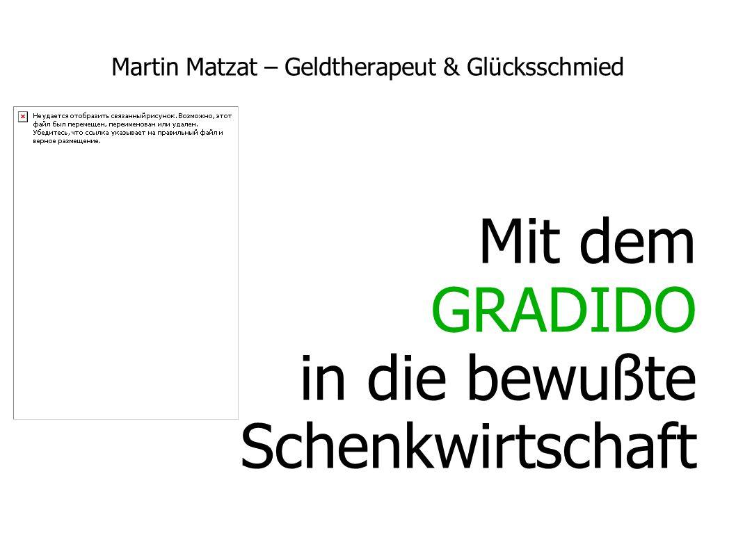 Martin Matzat – Geldtherapeut & Glücksschmied Mit dem GRADIDO in die bewußte Schenkwirtschaft