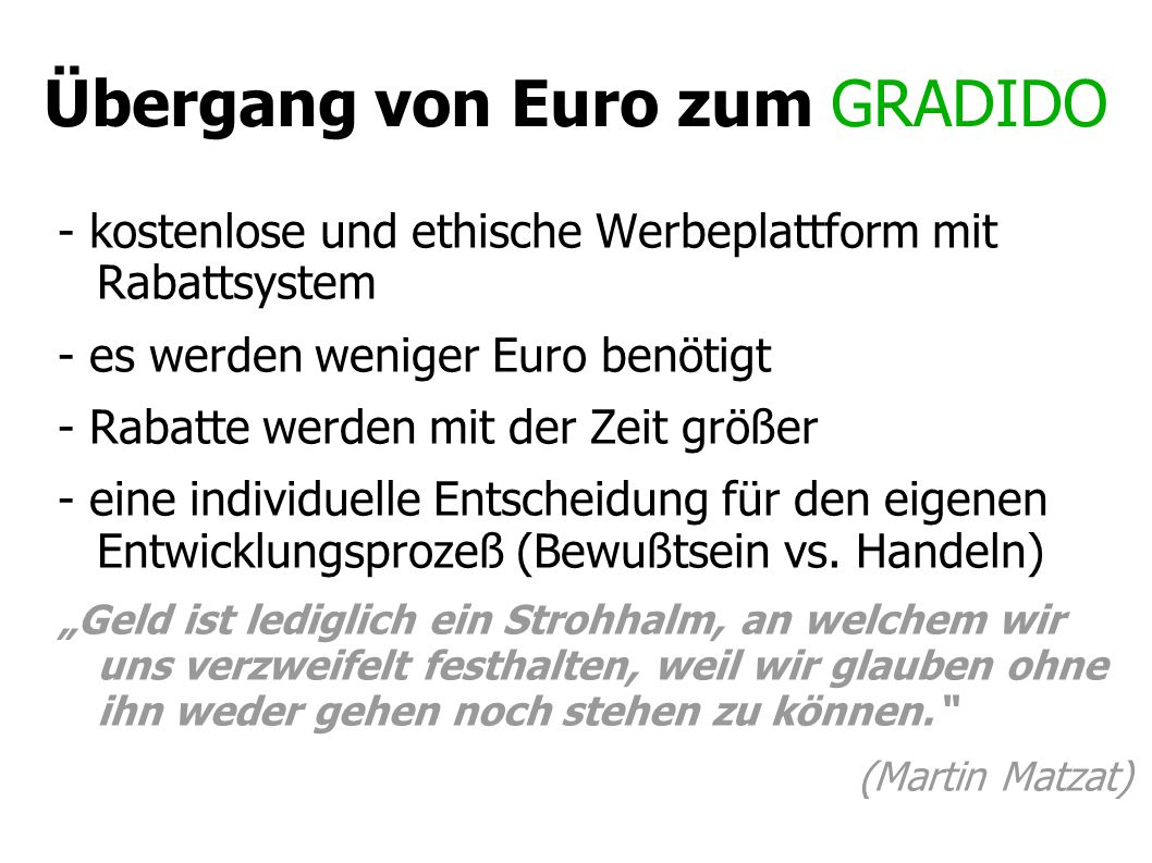 Übergang von Euro zum GRADIDO - kostenlose und ethische Werbeplattform mit Rabattsystem - es werden weniger Euro benötigt - Rabatte werden mit der Zeit größer - eine individuelle Entscheidung für den eigenen Entwicklungsprozeß (Bewußtsein vs.