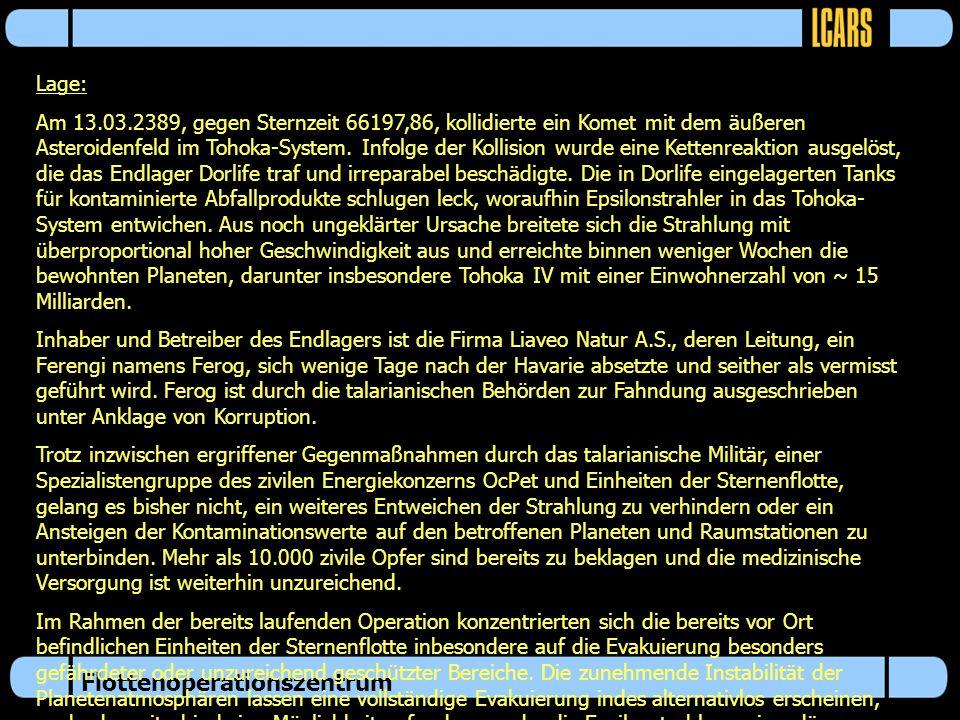Flottenoperationszentrum Auftrag: An alle Operation Charon verstärkenden Einheiten ergehen folgende Einsatzbefehle: 1.Begeben Sie sich in das Tohoka-System, Gebiet Talarianische Republik, und unterstützen sie die bereits ergriffenen und laufenden Maßnahmen.