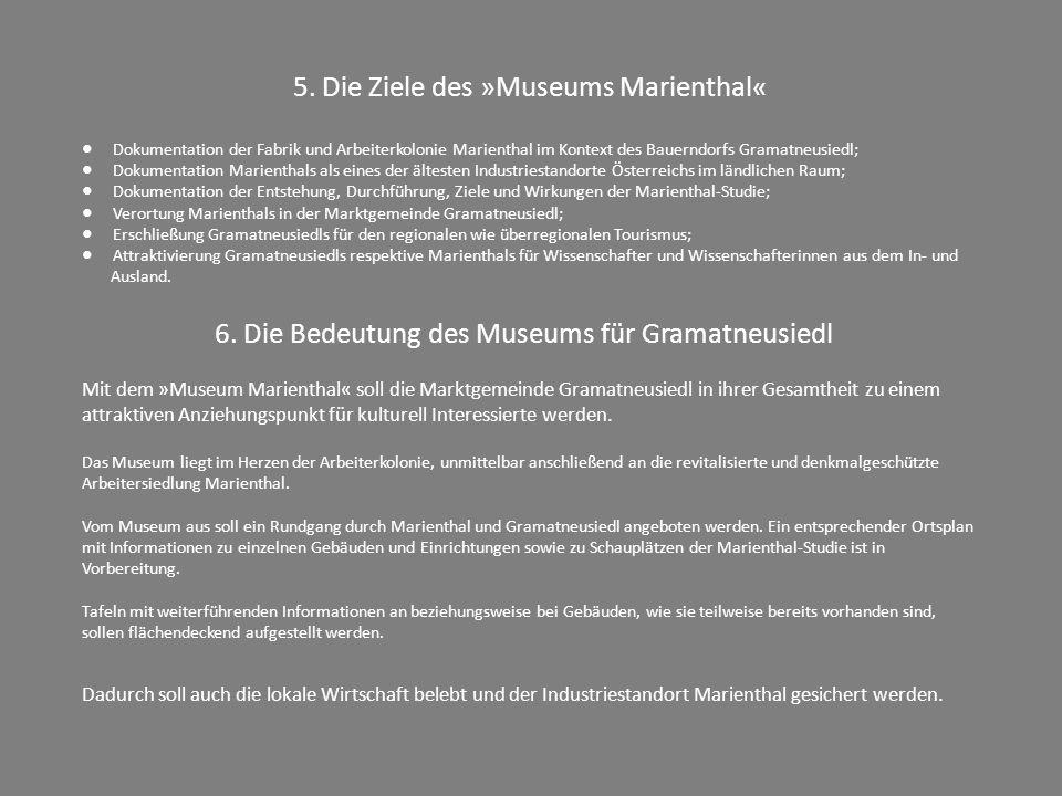 5. Die Ziele des »Museums Marienthal« ● Dokumentation der Fabrik und Arbeiterkolonie Marienthal im Kontext des Bauerndorfs Gramatneusiedl; ● Dokumenta