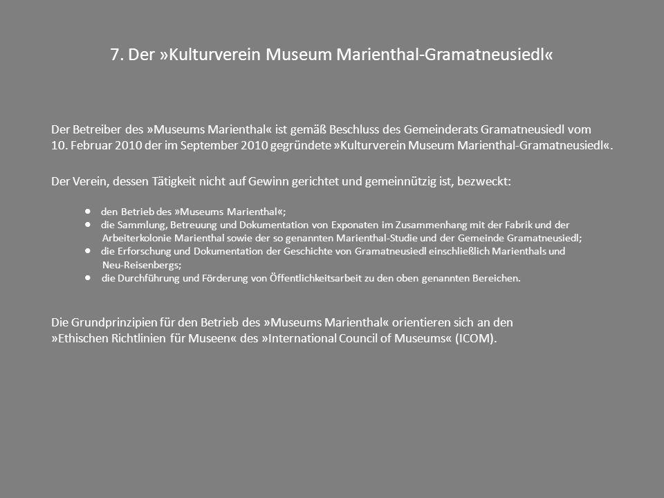7. Der »Kulturverein Museum Marienthal-Gramatneusiedl« Der Betreiber des »Museums Marienthal« ist gemäß Beschluss des Gemeinderats Gramatneusiedl vom