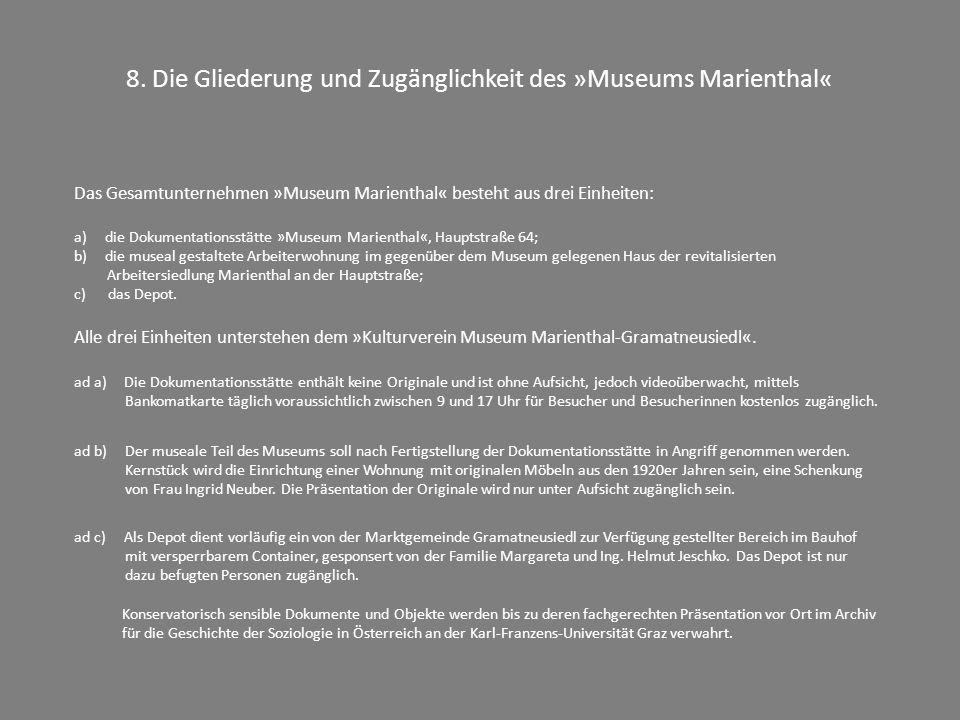 8. Die Gliederung und Zugänglichkeit des »Museums Marienthal« Das Gesamtunternehmen »Museum Marienthal« besteht aus drei Einheiten: a) die Dokumentati