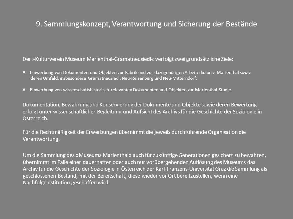 9. Sammlungskonzept, Verantwortung und Sicherung der Bestände Der »Kulturverein Museum Marienthal-Gramatneusiedl« verfolgt zwei grundsätzliche Ziele: