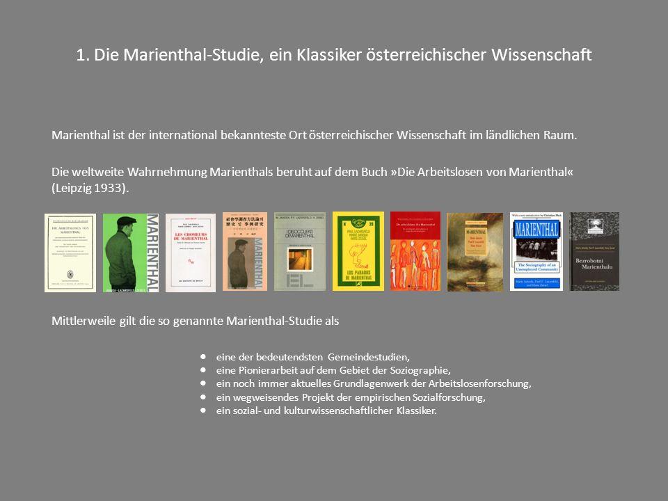 1. Die Marienthal-Studie, ein Klassiker österreichischer Wissenschaft Marienthal ist der international bekannteste Ort österreichischer Wissenschaft i
