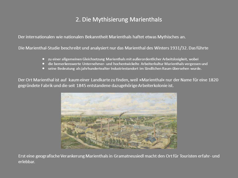 2. Die Mythisierung Marienthals Der internationalen wie nationalen Bekanntheit Marienthals haftet etwas Mythisches an. Die Marienthal-Studie beschreib