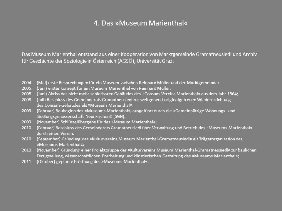 4. Das »Museum Marienthal« Das Museum Marienthal entstand aus einer Kooperation von Marktgemeinde Gramatneusiedl und Archiv für Geschichte der Soziolo