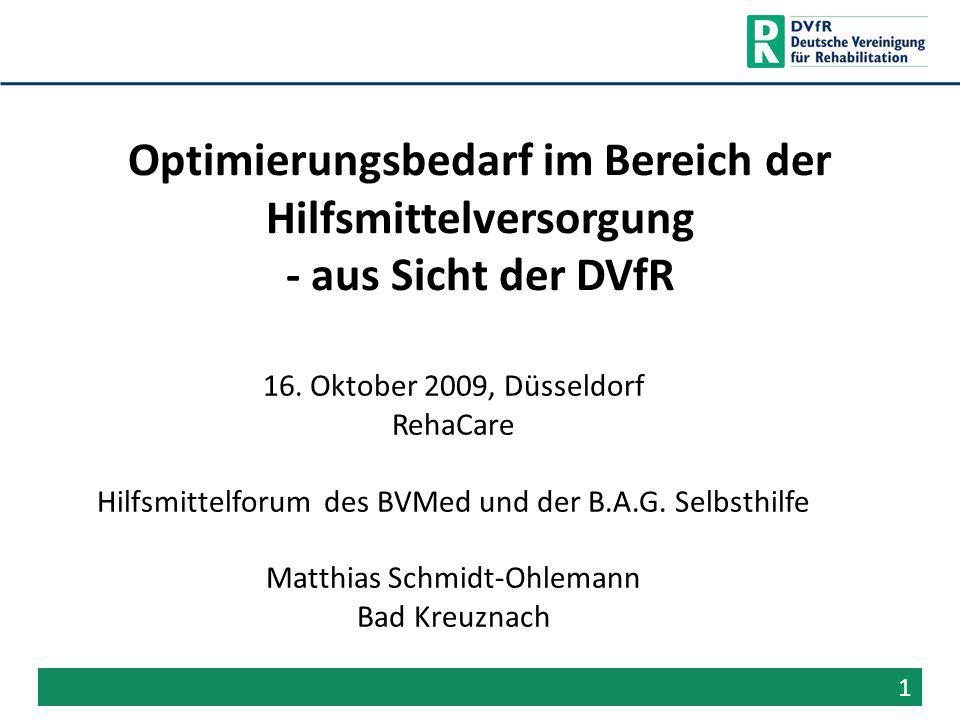 Optimierungsbedarf im Bereich der Hilfsmittelversorgung - aus Sicht der DVfR 16. Oktober 2009, Düsseldorf RehaCare Hilfsmittelforum des BVMed und der