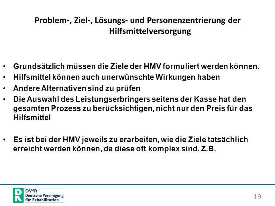 Problem-, Ziel-, Lösungs- und Personenzentrierung der Hilfsmittelversorgung Grundsätzlich müssen die Ziele der HMV formuliert werden können. Hilfsmitt