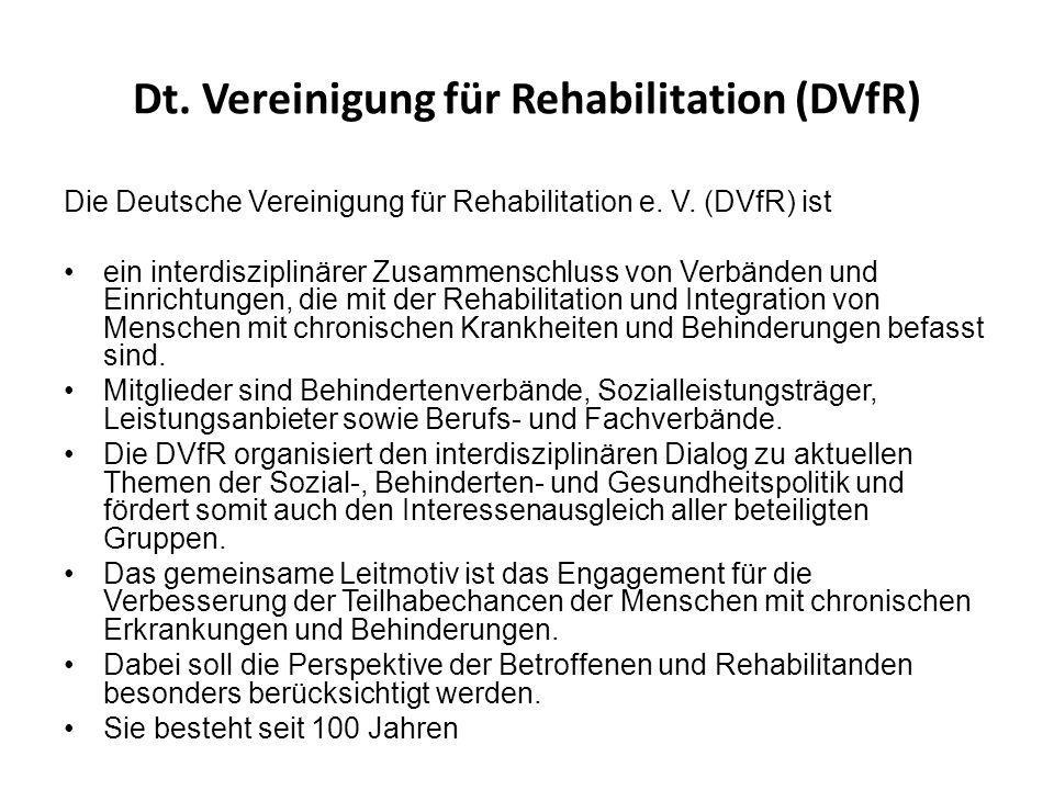 Dt. Vereinigung für Rehabilitation (DVfR) Die Deutsche Vereinigung für Rehabilitation e. V. (DVfR) ist ein interdisziplinärer Zusammenschluss von Verb