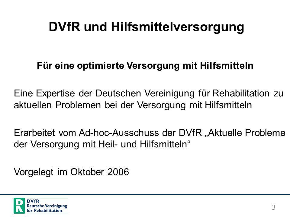 DVfR und Hilfsmittelversorgung Für eine optimierte Versorgung mit Hilfsmitteln Eine Expertise der Deutschen Vereinigung für Rehabilitation zu aktuelle