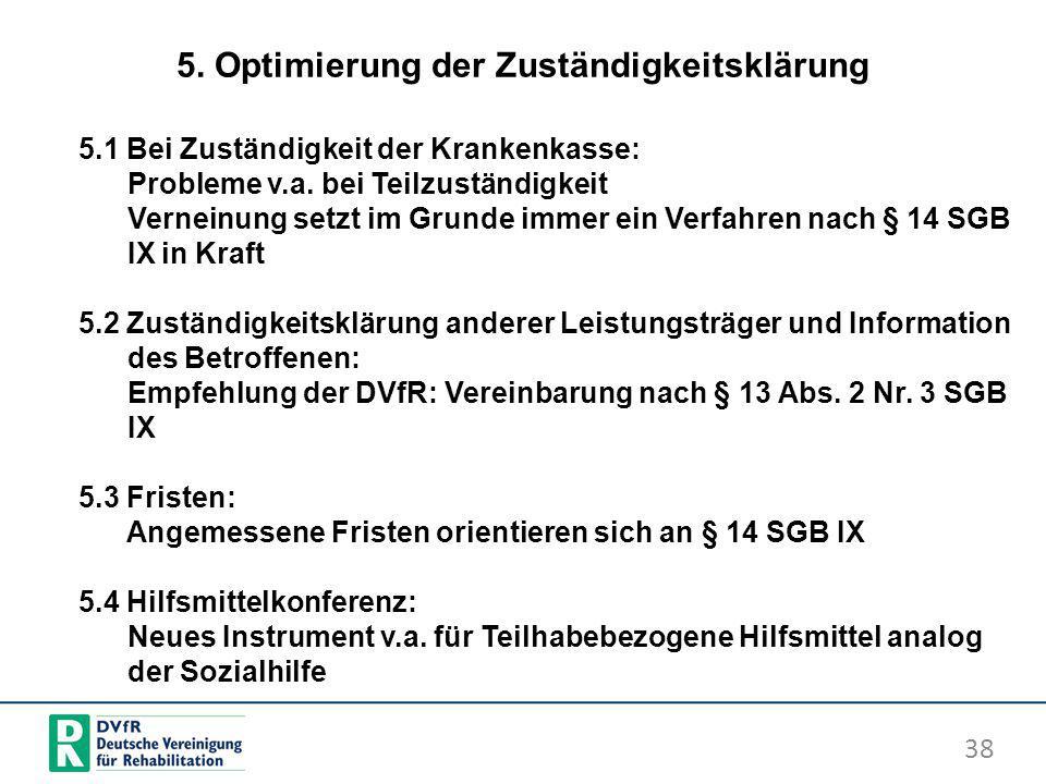 5. Optimierung der Zuständigkeitsklärung 38 5.1 Bei Zuständigkeit der Krankenkasse: Probleme v.a. bei Teilzuständigkeit Verneinung setzt im Grunde imm