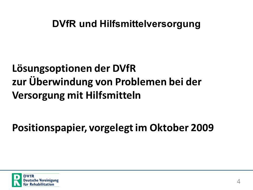 DVfR und Hilfsmittelversorgung Lösungsoptionen der DVfR zur Überwindung von Problemen bei der Versorgung mit Hilfsmitteln Positionspapier, vorgelegt i