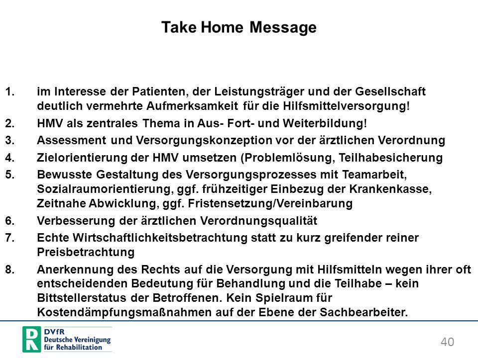 Take Home Message 1.im Interesse der Patienten, der Leistungsträger und der Gesellschaft deutlich vermehrte Aufmerksamkeit für die Hilfsmittelversorgu