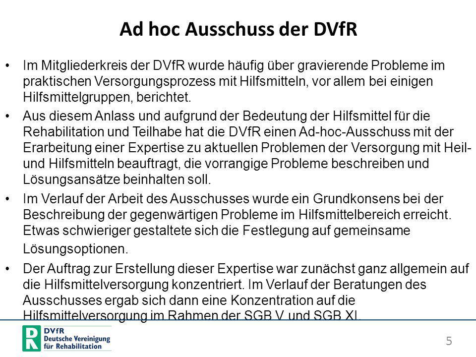 Ad hoc Ausschuss der DVfR Im Mitgliederkreis der DVfR wurde häufig über gravierende Probleme im praktischen Versorgungsprozess mit Hilfsmitteln, vor a