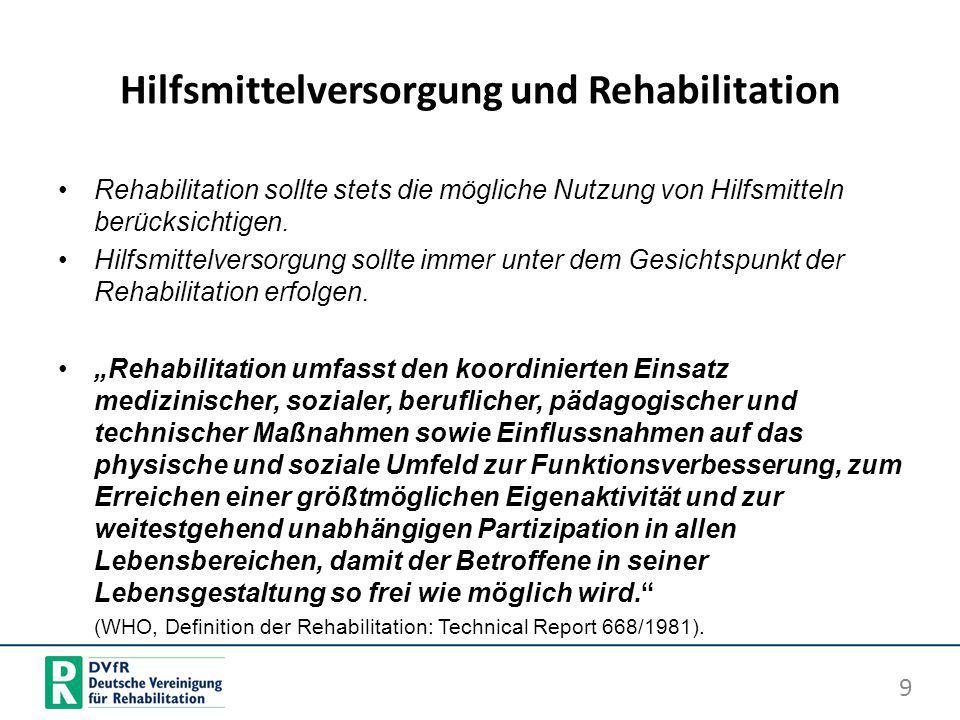 Hilfsmittelversorgung und Rehabilitation Rehabilitation sollte stets die mögliche Nutzung von Hilfsmitteln berücksichtigen. Hilfsmittelversorgung soll