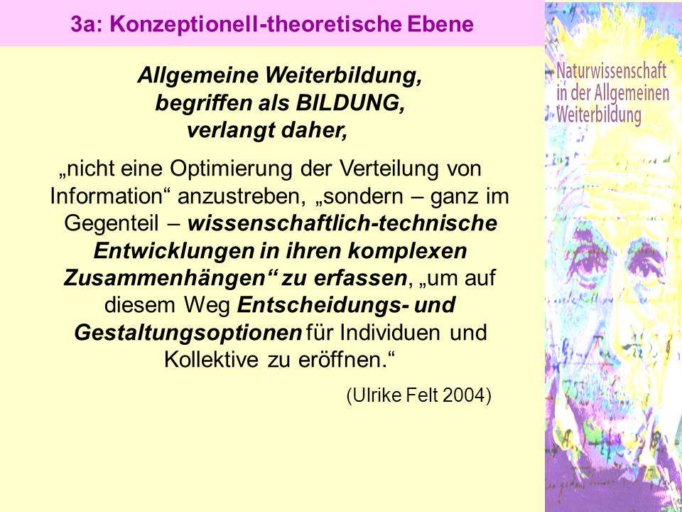 """Allgemeine Weiterbildung, begriffen als BILDUNG, verlangt daher, """"nicht eine Optimierung der Verteilung von Information"""" anzustreben, """"sondern – ganz"""