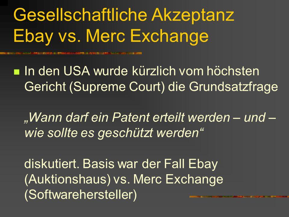 """Gesellschaftliche Akzeptanz Ebay vs. Merc Exchange In den USA wurde kürzlich vom höchsten Gericht (Supreme Court) die Grundsatzfrage """"Wann darf ein Pa"""