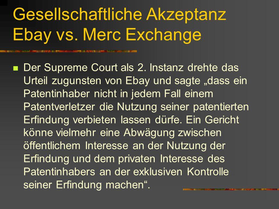 """Gesellschaftliche Akzeptanz Ebay vs. Merc Exchange Der Supreme Court als 2. Instanz drehte das Urteil zugunsten von Ebay und sagte """"dass ein Patentinh"""