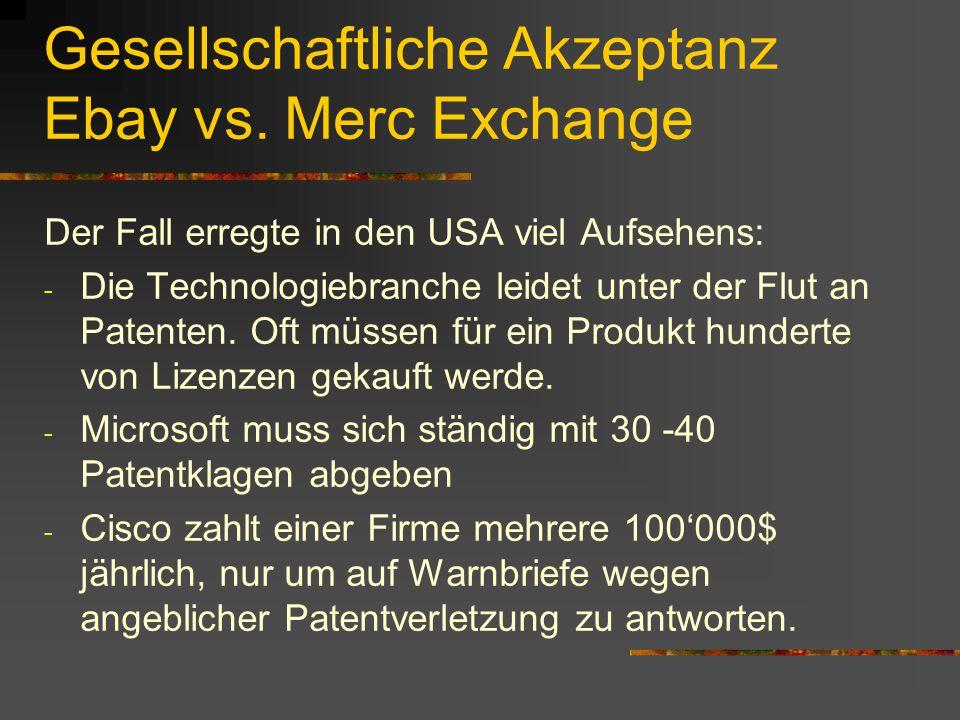 Gesellschaftliche Akzeptanz Ebay vs. Merc Exchange Der Fall erregte in den USA viel Aufsehens: - Die Technologiebranche leidet unter der Flut an Paten