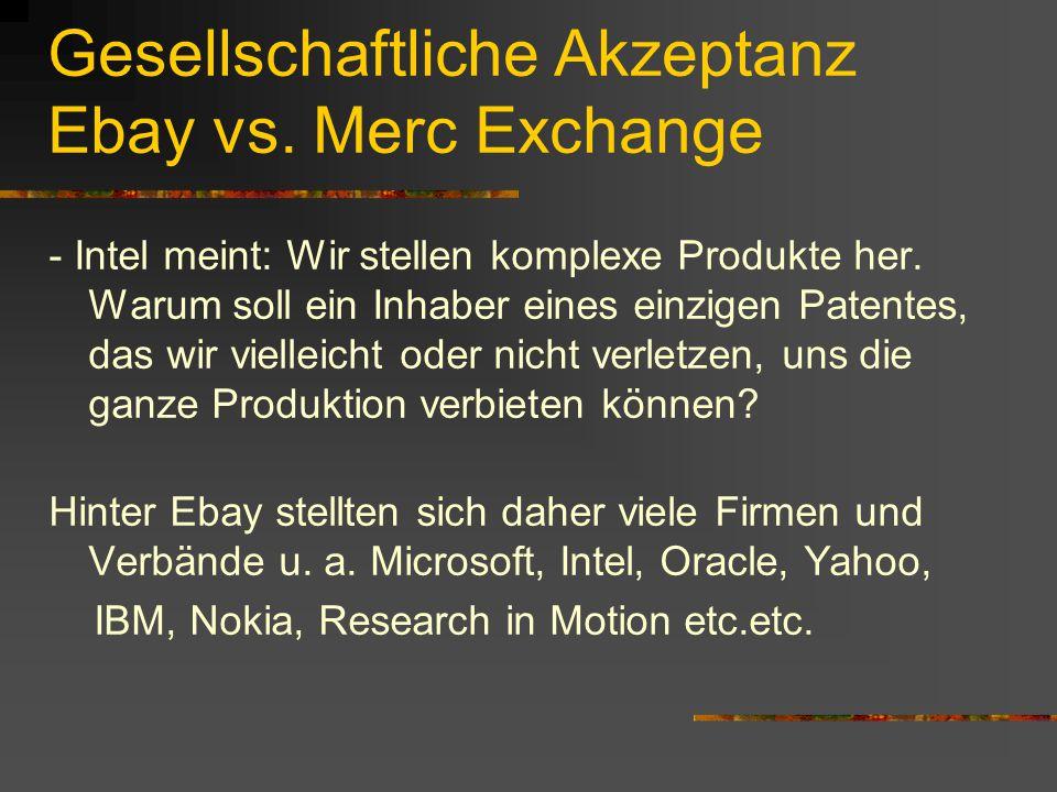 Gesellschaftliche Akzeptanz Ebay vs. Merc Exchange - Intel meint: Wir stellen komplexe Produkte her. Warum soll ein Inhaber eines einzigen Patentes, d