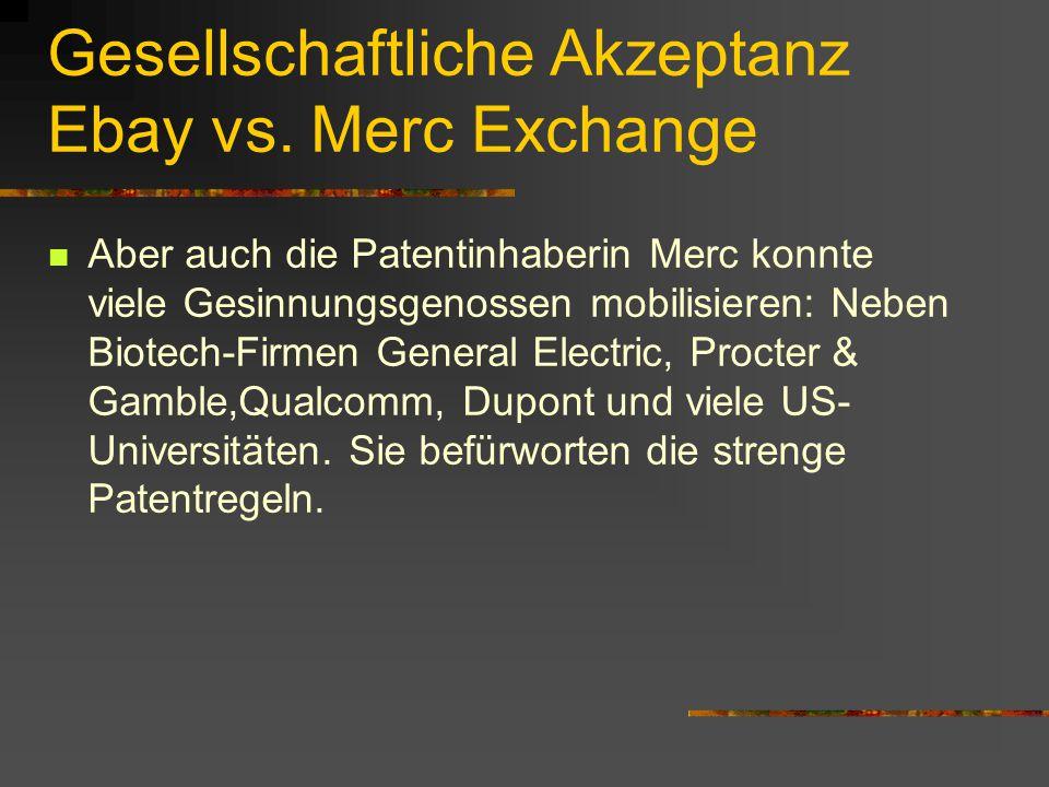 Gesellschaftliche Akzeptanz Ebay vs. Merc Exchange Aber auch die Patentinhaberin Merc konnte viele Gesinnungsgenossen mobilisieren: Neben Biotech-Firm