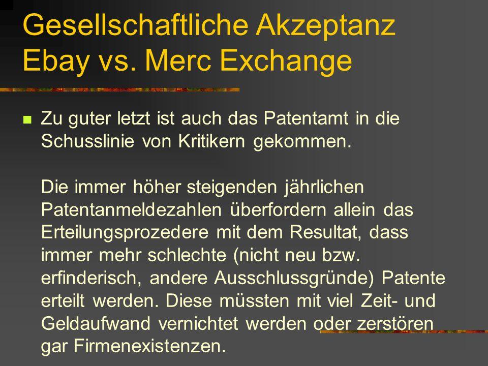 Gesellschaftliche Akzeptanz Ebay vs. Merc Exchange Zu guter letzt ist auch das Patentamt in die Schusslinie von Kritikern gekommen. Die immer höher st