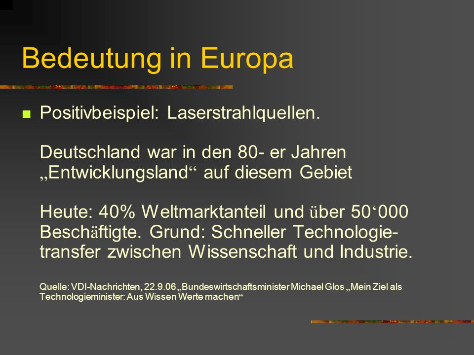 """Bedeutung in Europa Positivbeispiel: Laserstrahlquellen. Deutschland war in den 80- er Jahren """" Entwicklungsland """" auf diesem Gebiet Heute: 40% Weltma"""