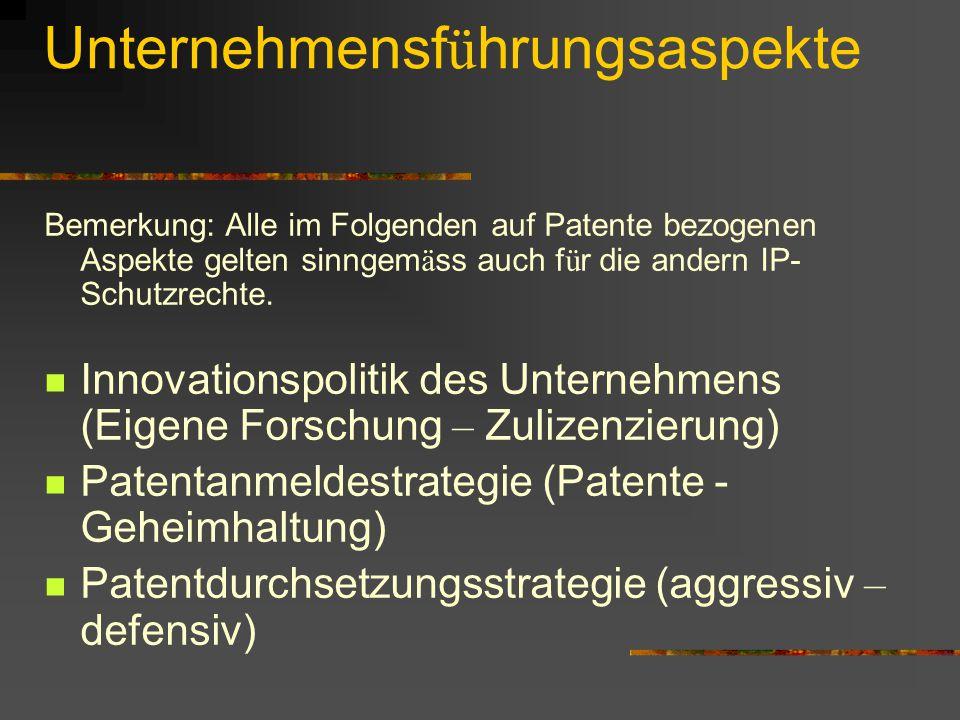 Unternehmensf ü hrungsaspekte Bemerkung: Alle im Folgenden auf Patente bezogenen Aspekte gelten sinngem ä ss auch f ü r die andern IP- Schutzrechte. I