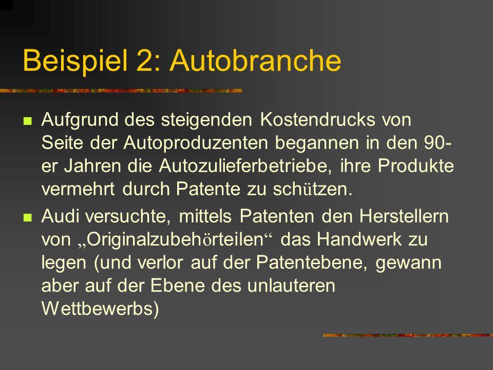 Beispiel 2: Autobranche Aufgrund des steigenden Kostendrucks von Seite der Autoproduzenten begannen in den 90- er Jahren die Autozulieferbetriebe, ihre Produkte vermehrt durch Patente zu sch ü tzen.