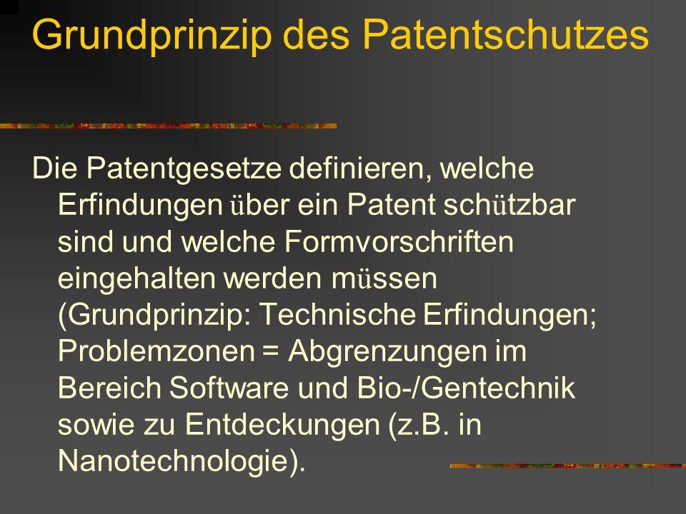Grundprinzip des Patentschutzes Die Patentgesetze definieren, welche Erfindungen ü ber ein Patent sch ü tzbar sind und welche Formvorschriften eingehalten werden m ü ssen (Grundprinzip: Technische Erfindungen; Problemzonen = Abgrenzungen im Bereich Software und Bio-/Gentechnik sowie zu Entdeckungen (z.B.