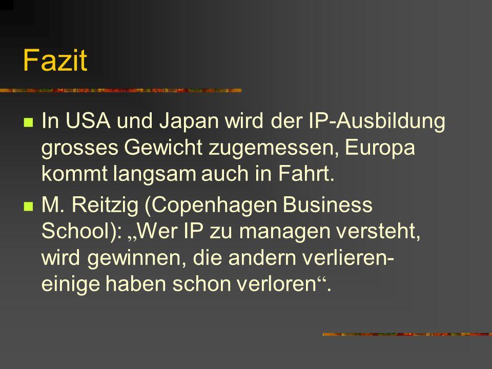 Fazit In USA und Japan wird der IP-Ausbildung grosses Gewicht zugemessen, Europa kommt langsam auch in Fahrt. M. Reitzig (Copenhagen Business School):