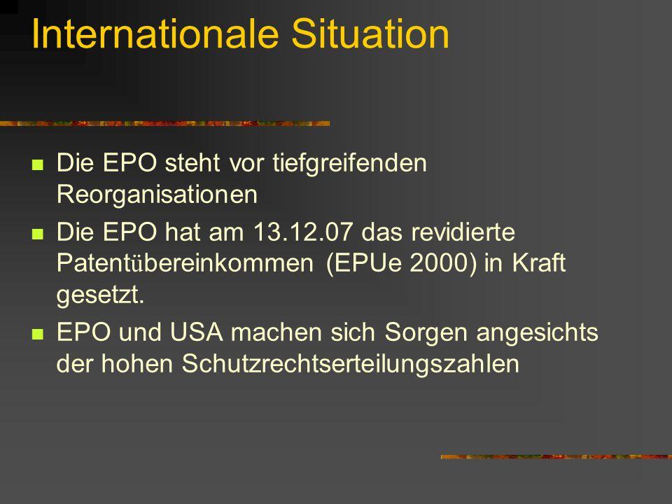 Internationale Situation Die EPO steht vor tiefgreifenden Reorganisationen Die EPO hat am 13.12.07 das revidierte Patent ü bereinkommen (EPUe 2000) in