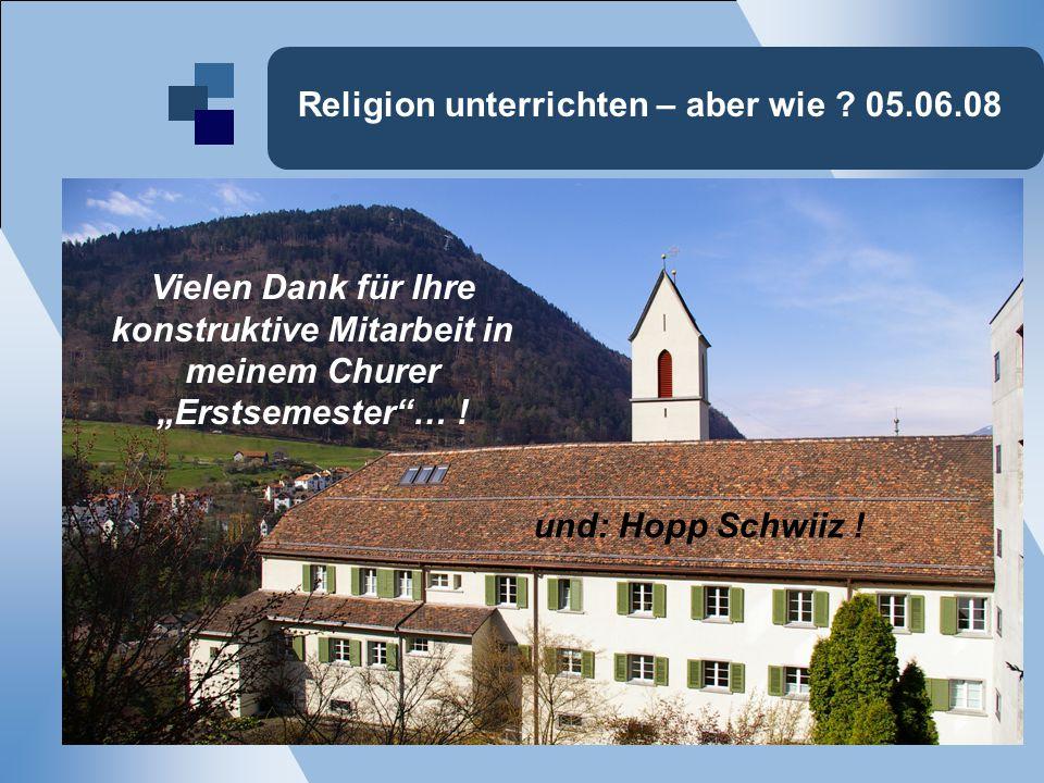Religion unterrichten – aber wie ? 05.06.08 Vielen Dank für Ihre konstruktive Mitarbeit im Frühjahrssemester 2008! Prof. Dr. Christian Cebulj Vielen D