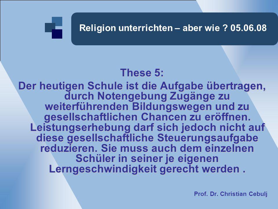 Religion unterrichten – aber wie ? 05.06.08 These 5: Der heutigen Schule ist die Aufgabe übertragen, durch Notengebung Zugänge zu weiterführenden Bild