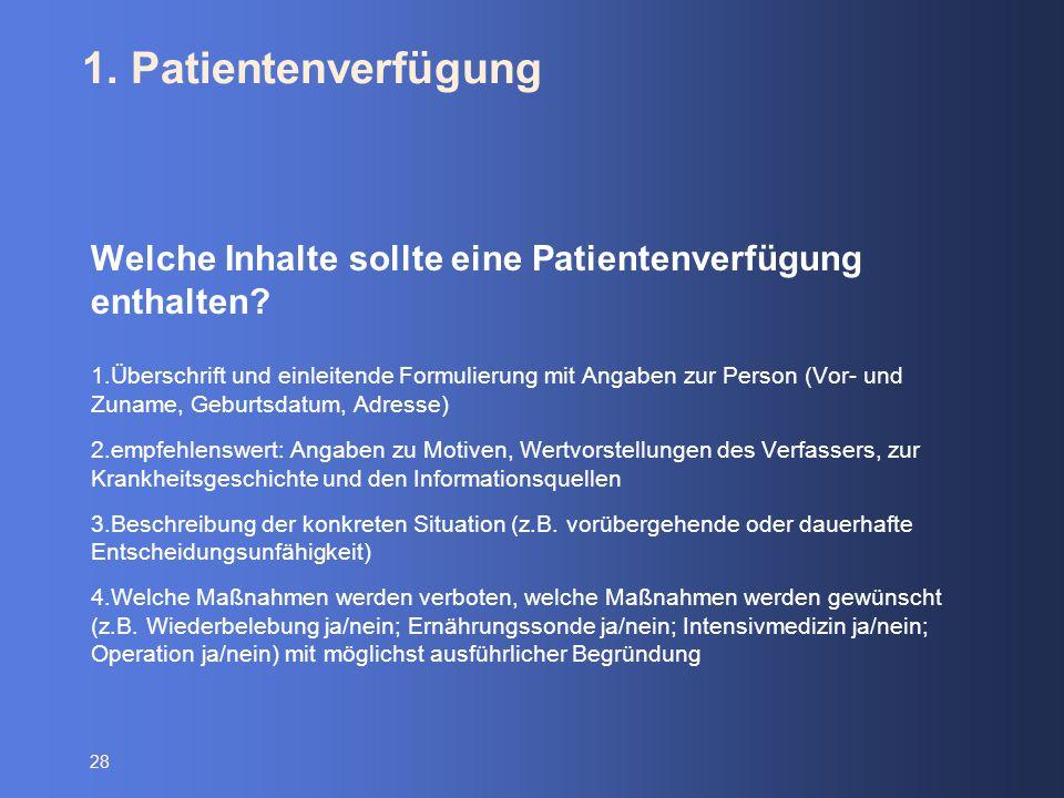 28 1. Patientenverfügung Welche Inhalte sollte eine Patientenverfügung enthalten? 1.Überschrift und einleitende Formulierung mit Angaben zur Person (V