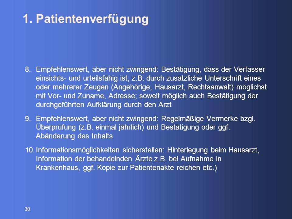 30 1. Patientenverfügung 8.Empfehlenswert, aber nicht zwingend: Bestätigung, dass der Verfasser einsichts- und urteilsfähig ist, z.B. durch zusätzlich