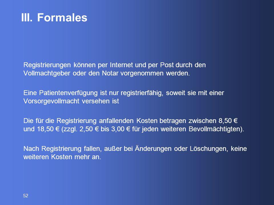 52 III. Formales Registrierungen können per Internet und per Post durch den Vollmachtgeber oder den Notar vorgenommen werden. Eine Patientenverfügung