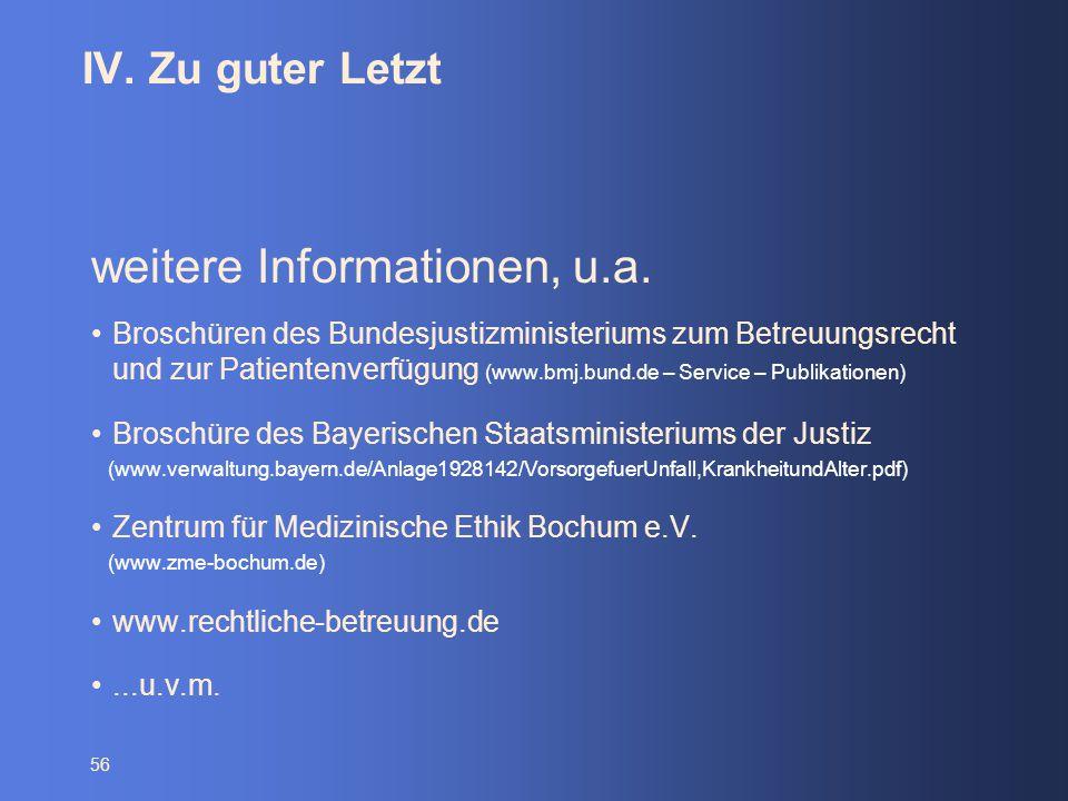 56 IV. Zu guter Letzt weitere Informationen, u.a. Broschüren des Bundesjustizministeriums zum Betreuungsrecht und zur Patientenverfügung (www.bmj.bund