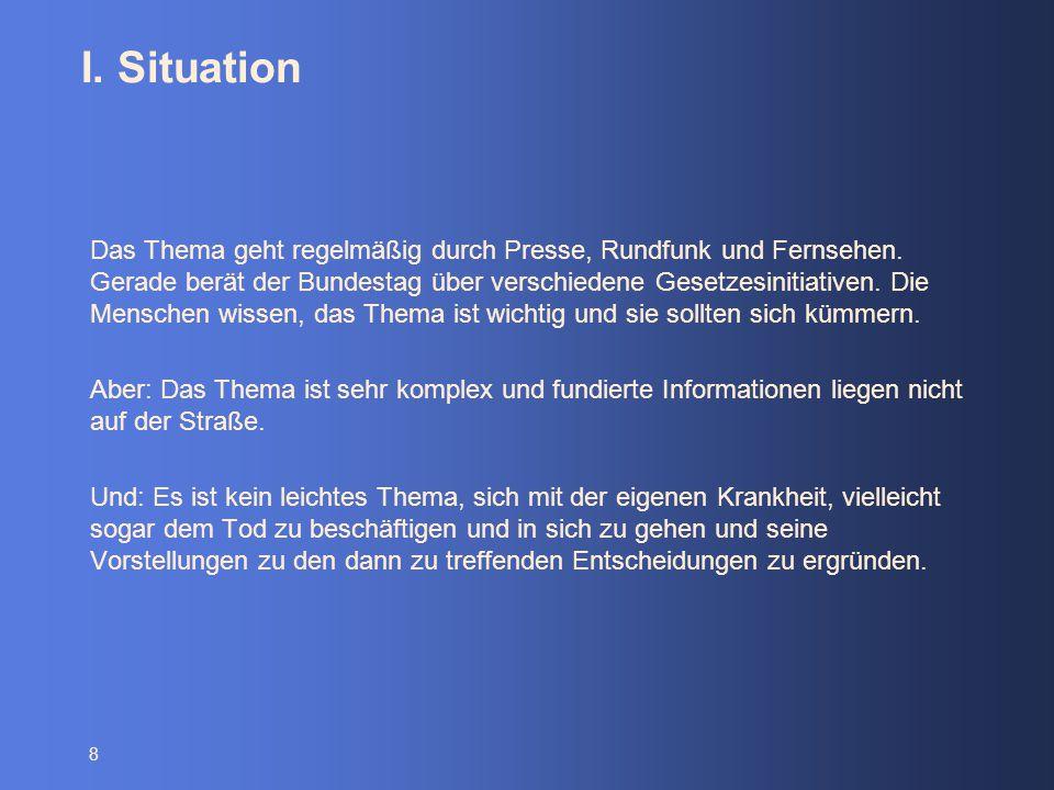 8 I. Situation Das Thema geht regelmäßig durch Presse, Rundfunk und Fernsehen. Gerade berät der Bundestag über verschiedene Gesetzesinitiativen. Die M