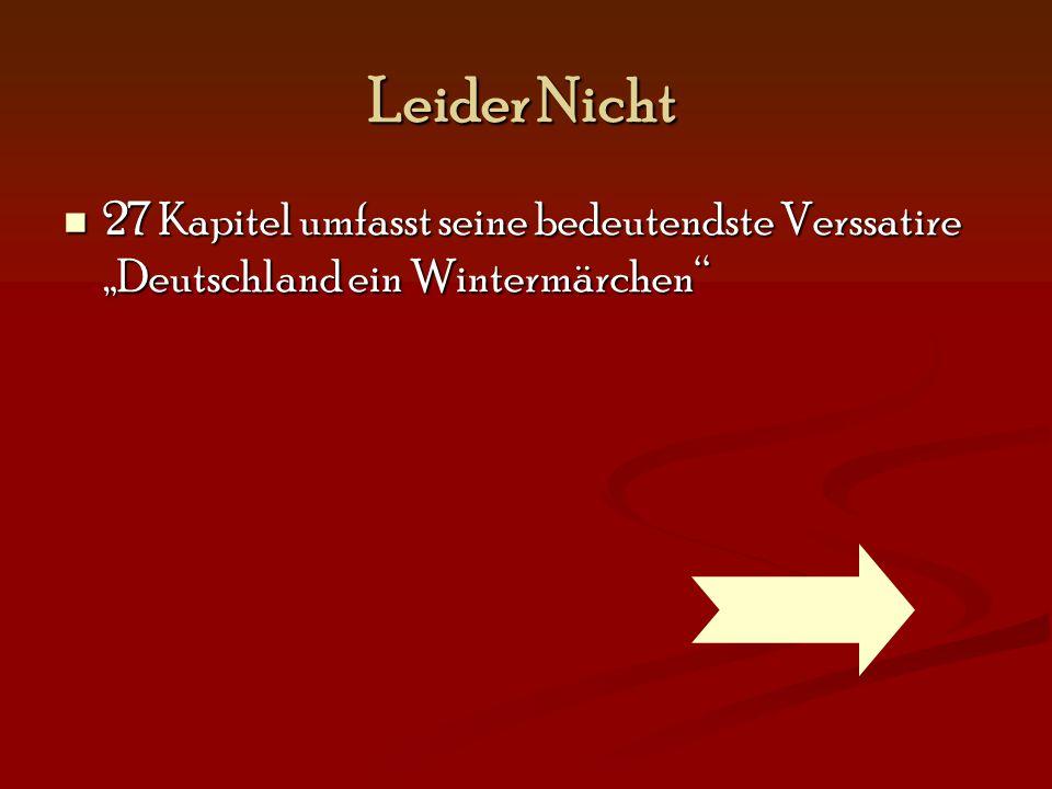 """Leider Nicht 27 Kapitel umfasst seine bedeutendste Verssatire """"Deutschland ein Wintermärchen"""" 27 Kapitel umfasst seine bedeutendste Verssatire """"Deutsc"""