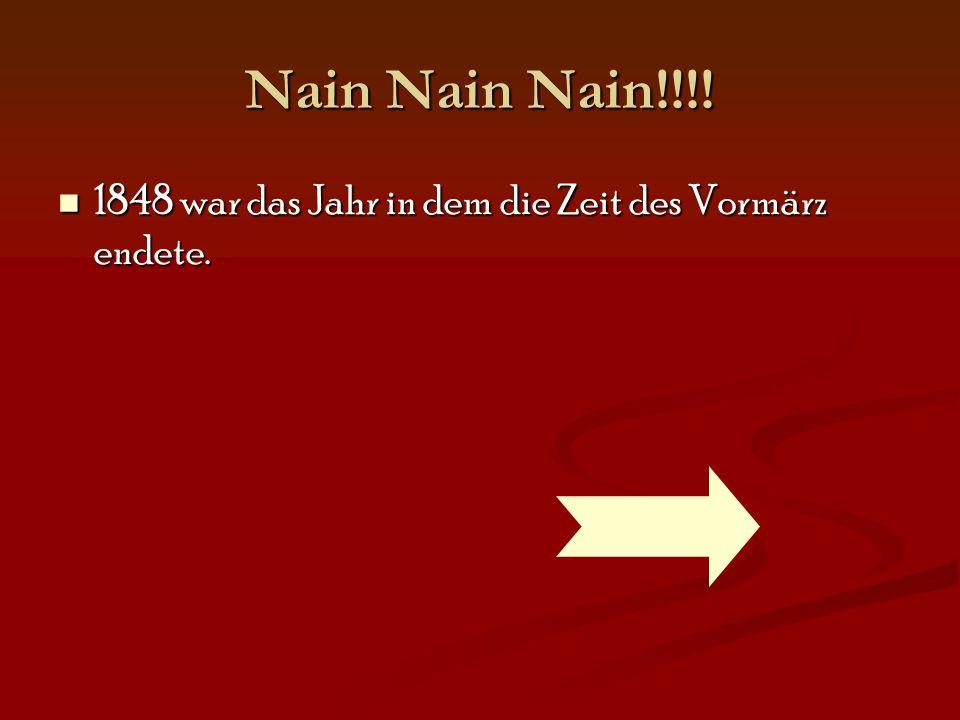 Nain Nain Nain!!!! 1848 war das Jahr in dem die Zeit des Vormärz endete. 1848 war das Jahr in dem die Zeit des Vormärz endete.