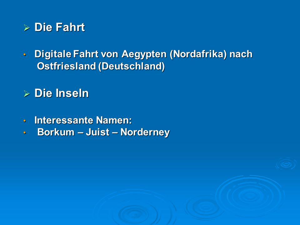  Die Fahrt Digitale Fahrt von Aegypten (Nordafrika) nach Digitale Fahrt von Aegypten (Nordafrika) nach Ostfriesland (Deutschland) Ostfriesland (Deuts