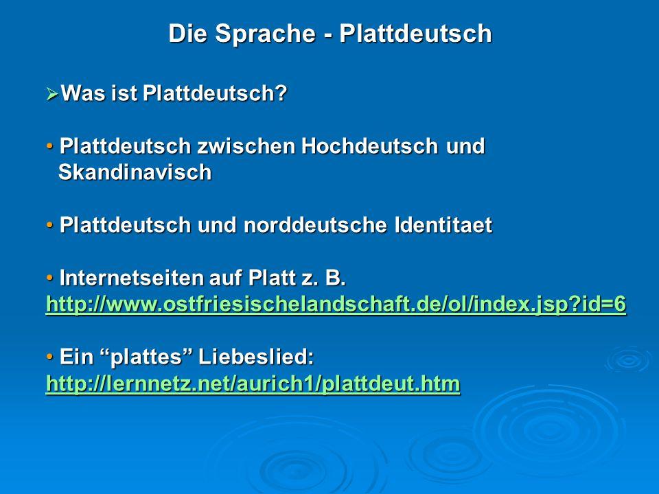 Die Sprache - Plattdeutsch  Was ist Plattdeutsch? Plattdeutsch zwischen Hochdeutsch und Plattdeutsch zwischen Hochdeutsch und Skandinavisch Skandinav