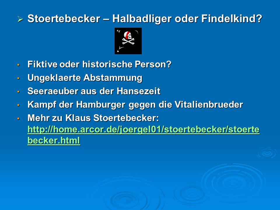  Stoertebecker – Halbadliger oder Findelkind? Fiktive oder historische Person? Fiktive oder historische Person? Ungeklaerte Abstammung Ungeklaerte Ab