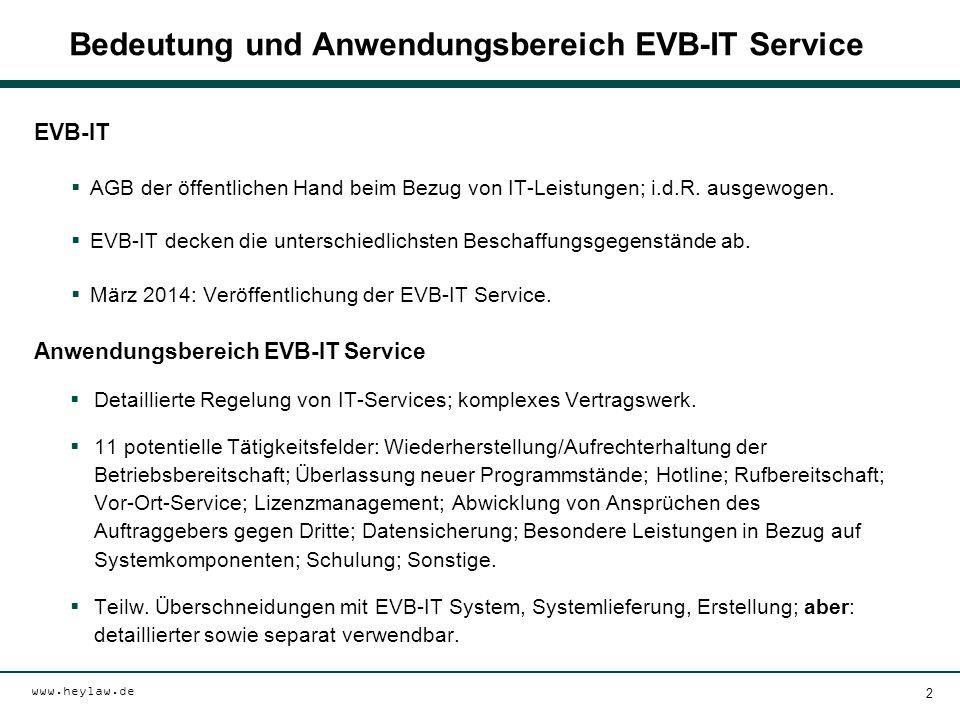 www.heylaw.de Bedeutung und Anwendungsbereich EVB-IT Service EVB-IT  AGB der öffentlichen Hand beim Bezug von IT-Leistungen; i.d.R. ausgewogen.  EVB
