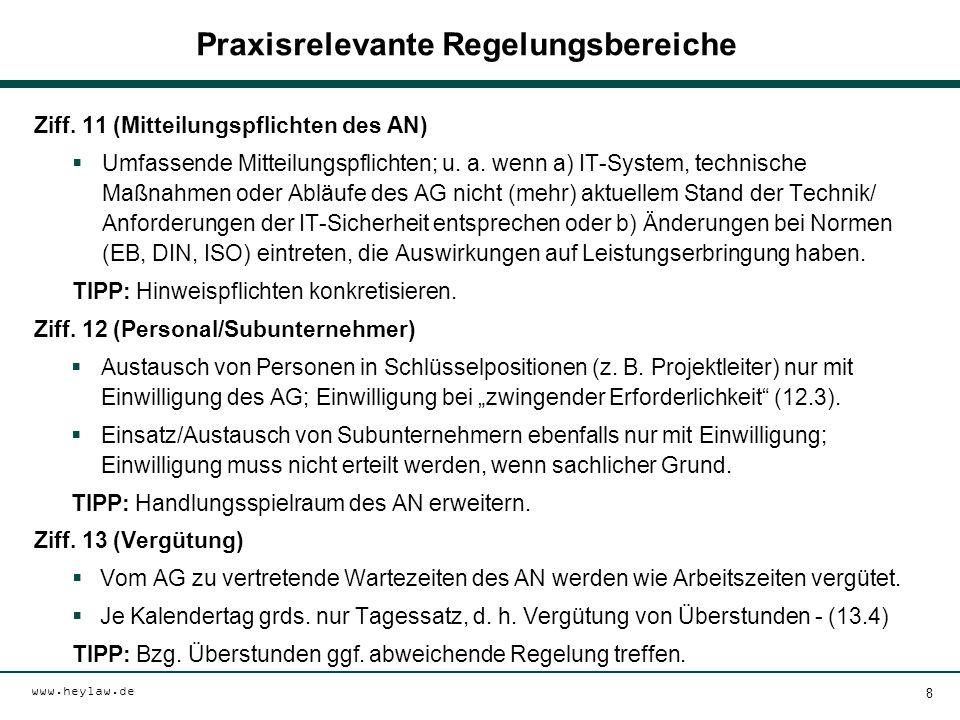 www.heylaw.de Praxisrelevante Regelungsbereiche Ziff. 11 (Mitteilungspflichten des AN)  Umfassende Mitteilungspflichten; u. a. wenn a) IT-System, tec