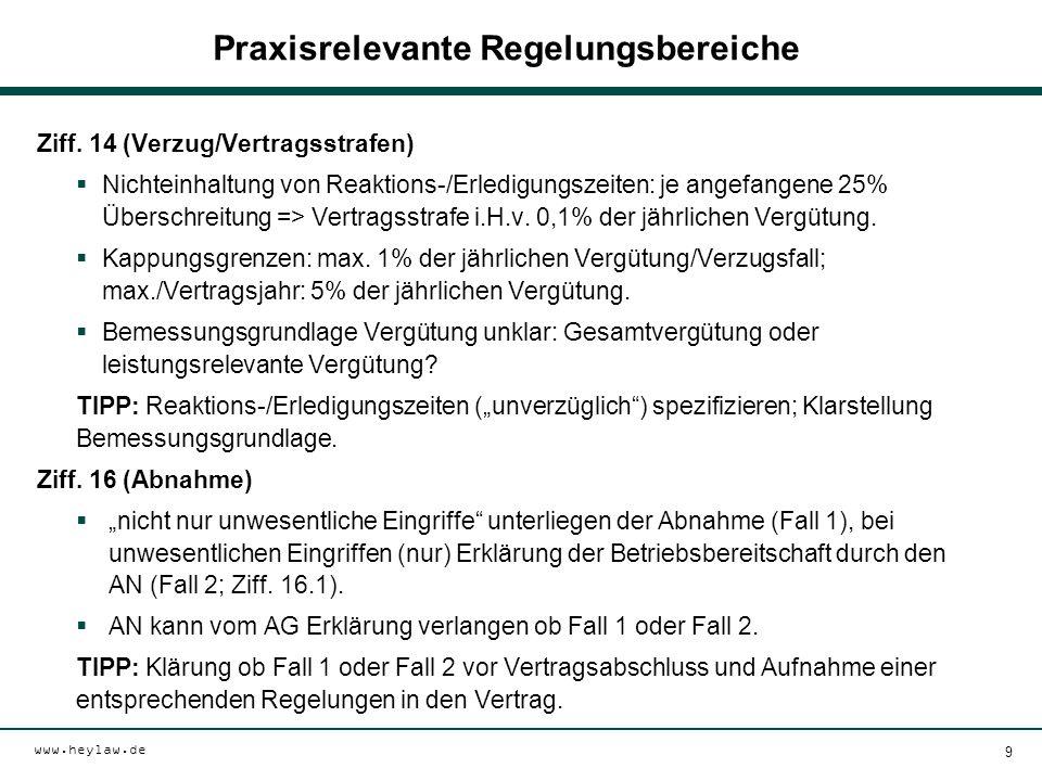 www.heylaw.de Praxisrelevante Regelungsbereiche Ziff. 14 (Verzug/Vertragsstrafen)  Nichteinhaltung von Reaktions-/Erledigungszeiten: je angefangene 2