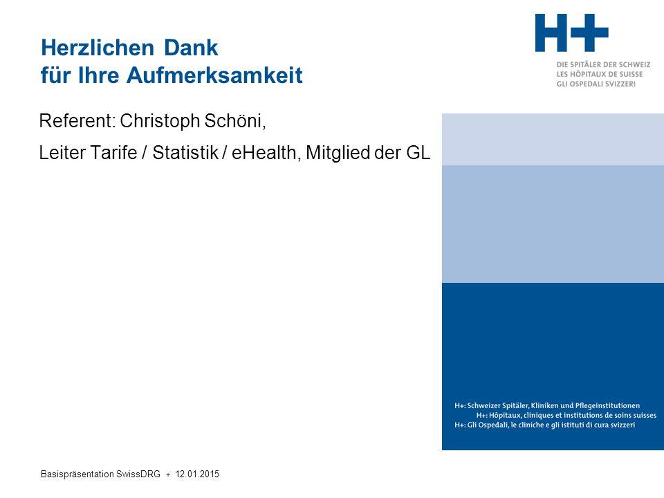 Basispräsentation SwissDRG + 12.01.2015 Herzlichen Dank für Ihre Aufmerksamkeit Referent: Christoph Schöni, Leiter Tarife / Statistik / eHealth, Mitgl